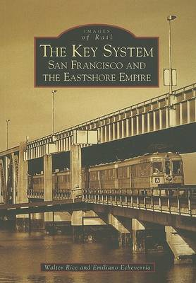 The Key System: San Francisco and the Eastshore Empire by Walter Rice