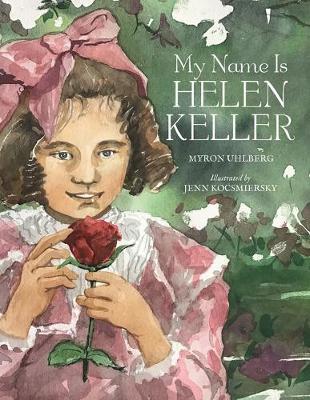 My Name is Helen Keller by Myron Uhlberg
