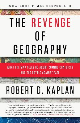 The Revenge Of Geography by Robert D. Kaplan