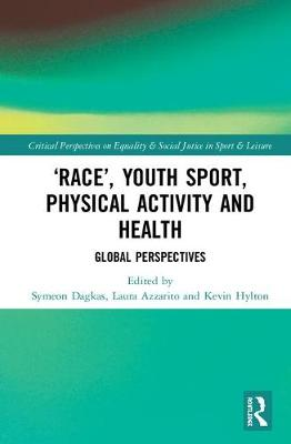 'Race', Youth Sport, Physical Activity and Health: Global Perspectives by Symeon Dagkas