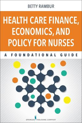 Health Care Finance, Economics, and Policy for Nurses book