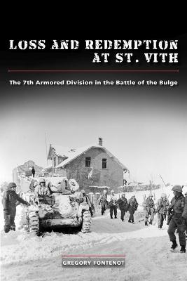Loss and Redemption at St. Vith: The 7th Armored Division in the Battle of the Bulge by Gregory Fontenot