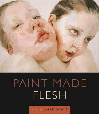 Paint Made Flesh by Mark W. Scala