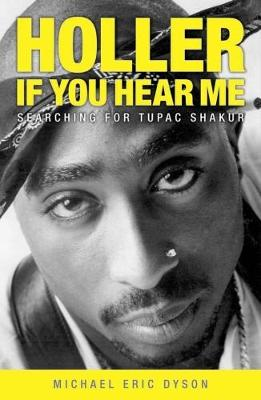 Holler If You Hear Me: Searching for Tupac Shakur by Michael Dyson