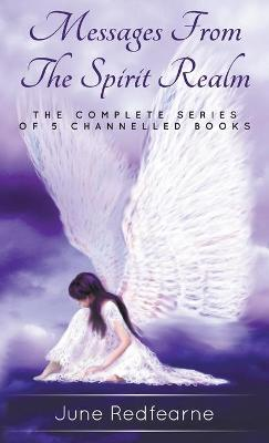 Messages from the Spirit Realm: The Complete Series of Five Channelled Books by June Redfearne