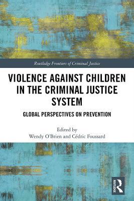 Violence Against Children in the Criminal Justice System: Global Perspectives on Prevention book