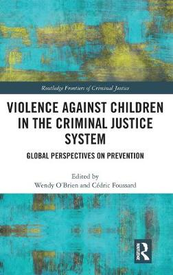 Violence Against Children in the Criminal Justice System: Global Perspectives on Prevention by Wendy O'Brien
