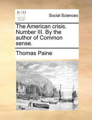 The American Crisis. Number III. by the Author of Common Sense by Thomas Paine