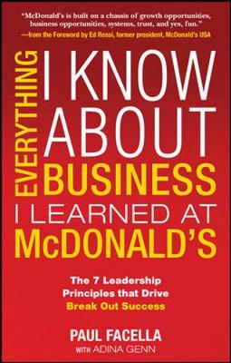 Everything I Know About Business I Learned at McDonalds by Paul Facella