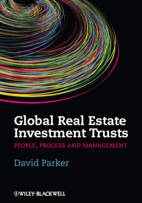 Global Real Estate Investment Trusts - People,    Process and Management by David Parker