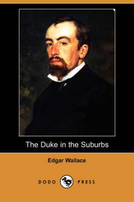 The Duke in the Suburbs (Dodo Press) by Edgar Wallace