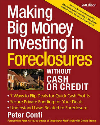 Making Big Money Investing in Foreclosures without Cash or Credit by Peter Conti