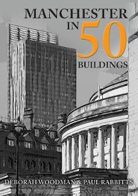 Manchester in 50 Buildings by Deborah Woodman