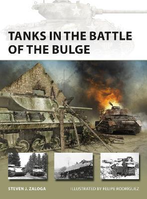 Tanks in the Battle of the Bulge by Steven J. Zaloga