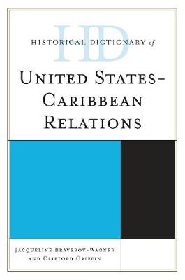 Historical Dictionary of United States-Caribbean Relations by Jacqueline Anne Braveboy-Wagner