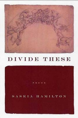 Divide These by Saskia Hamilton