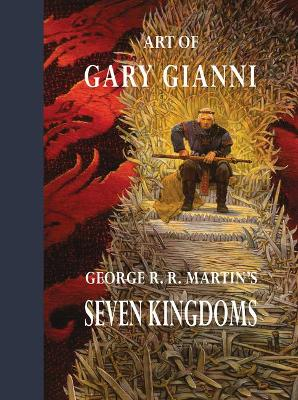 Art of Gary Gianni: George R. R. Martin's Seven Kingdoms by Gary Gianni