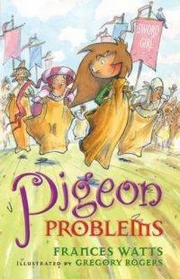 Pigeon Problems: Sword Girl Book 6 by Frances Watts