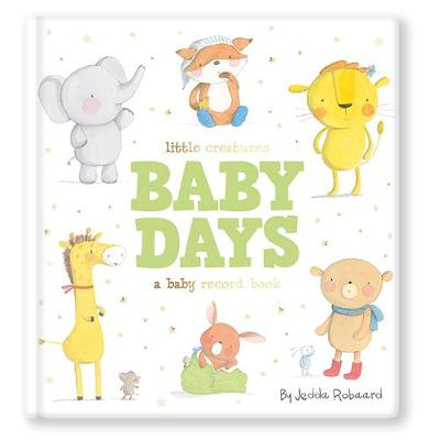Little Creatures Baby Days: A Baby Record Book book