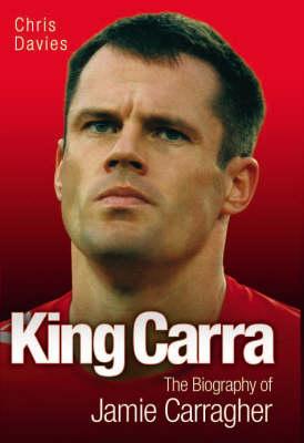 Jamie Carragher: King Carra by Chris Davies