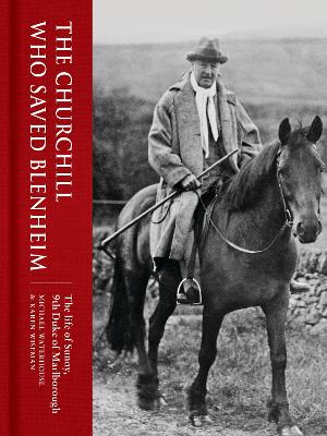 The Churchill Who Saved Blenheim: The Life of Sunny, 9th Duke of Marlborough by M. Waterhouse