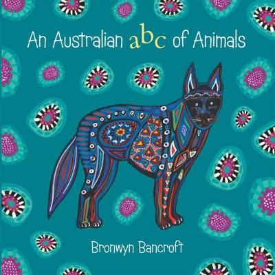 Australian ABC of Animals: Little Hare Books by Bronwyn Bancroft