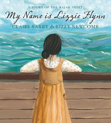 My Name is Lizzie Flynn - A Story of the Rajah Quilt by Saxby Claire