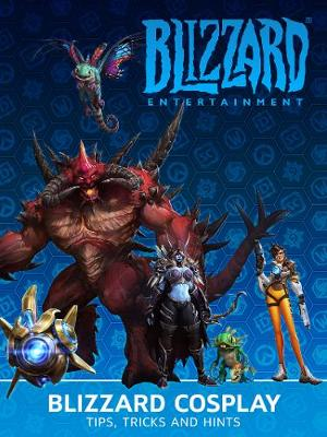 Blizzard Cosplay: Tips, Tricks and Hints book