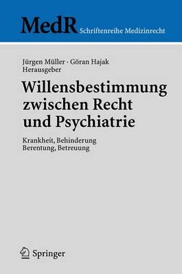 Willensbestimmung Zwischen Recht Und Psychiatrie: Krankheit, Behinderung, Berentung, Betreuung by Dr Jurgen Muller