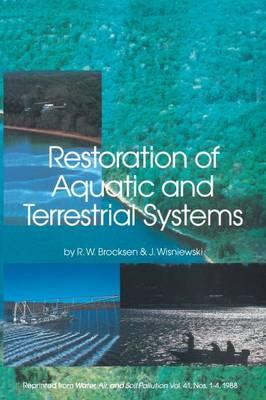 Restoration of Aquatic and Terrestrial Systems by R.W. Brocksen
