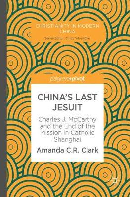 China's Last Jesuit by Amanda C. R. Clark