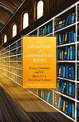 The Catalogue of Shipwrecked Books by Edward Wilson-Lee