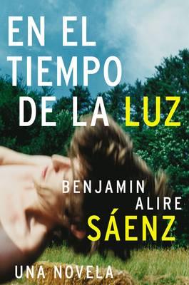 En El Tiempo de la Luz by Benjamin Alire Saenz