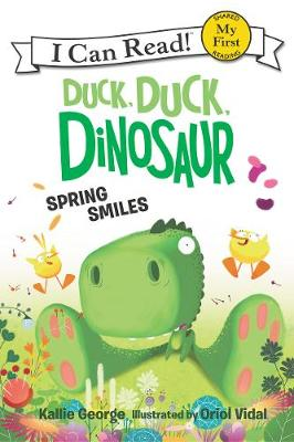 Duck, Duck, Dinosaur: Spring Smiles by Kallie George