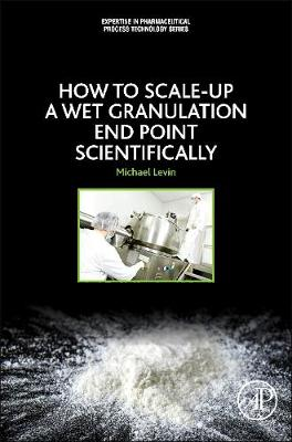 How to Scale-Up a Wet Granulation End Point Scientifically by Michael Levin