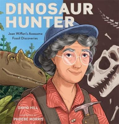 Dinosaur Hunter: Joan Wiffen's Awesome Fossil Discoveries by David Hill