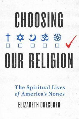 Choosing Our Religion by Elizabeth Drescher