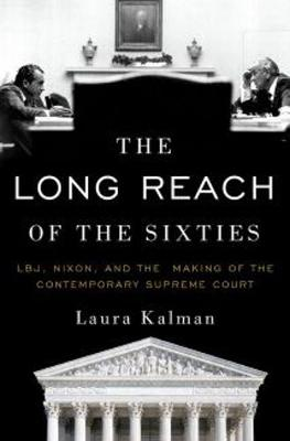 The Long Reach of the Sixties by Laura Kalman
