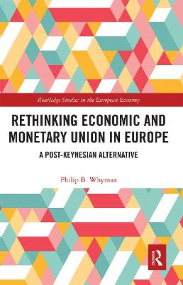 Rethinking Economic and Monetary Union in Europe: A Post-Keynesian Alternative by Philip B. Whyman