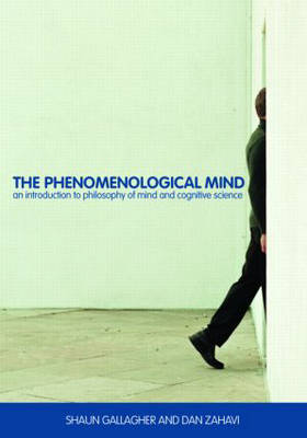 The Phenomenological Mind: An Introduction to Philosophy of Mind and Cognitive Science by Shaun Gallagher