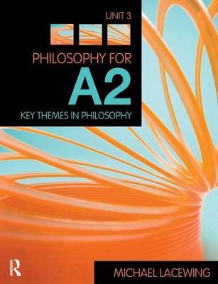 Philosophy for A2 Unit 3 by Michael Lacewing