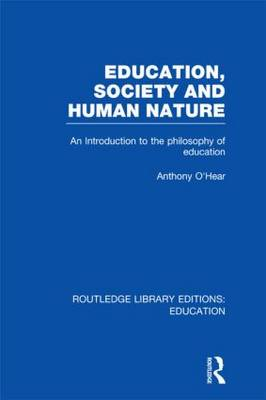 Education, Society and Human Nature by Anthony O'Hear