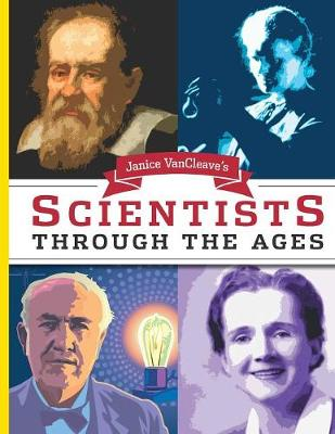 Janice VanCleave's Scientists Through the Ages by Janice VanCleave