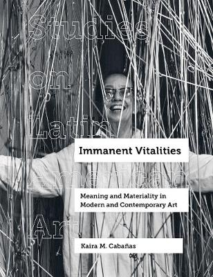 Immanent Vitalities: Meaning and Materiality in Modern and Contemporary Art book
