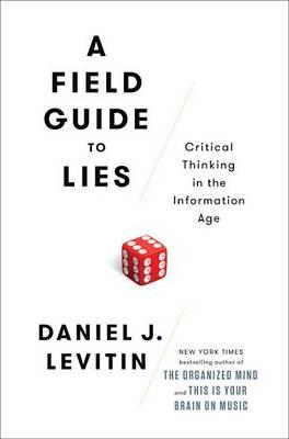 A Field Guide to Lies by Professor Daniel J Levitin