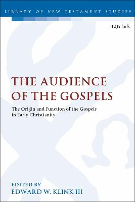 The Audience of the Gospels: The Origin and Function of the Gospels in Early Christianity by Edward W. Klink