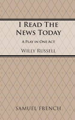 I Read the News Today by Willy Russell