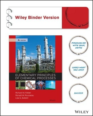 Elementary Principles of Chemical Processes 4E Binder Ready Version by Richard M. Felder