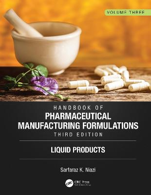Handbook of Pharmaceutical Manufacturing Formulations, Third Edition: Volume Three, Liquid Products by Sarfaraz K. Niazi