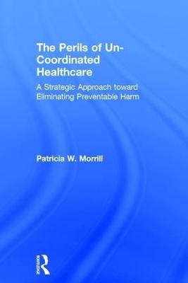 The Perils of Un-Coordinated Healthcare by Patricia W Morrill
